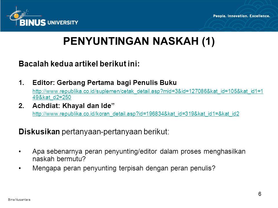 Bina Nusantara Bacalah kedua artikel berikut ini: 1.Editor: Gerbang Pertama bagi Penulis Buku http://www.republika.co.id/suplemen/cetak_detail.asp?mid