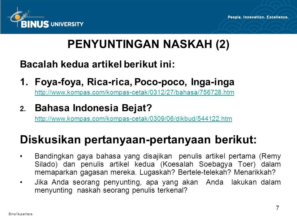 Bina Nusantara Bacalah kedua artikel berikut ini: 1.Foya-foya, Rica-rica, Poco-poco, Inga-inga http://www.kompas.com/kompas-cetak/0312/27/bahasa/75672