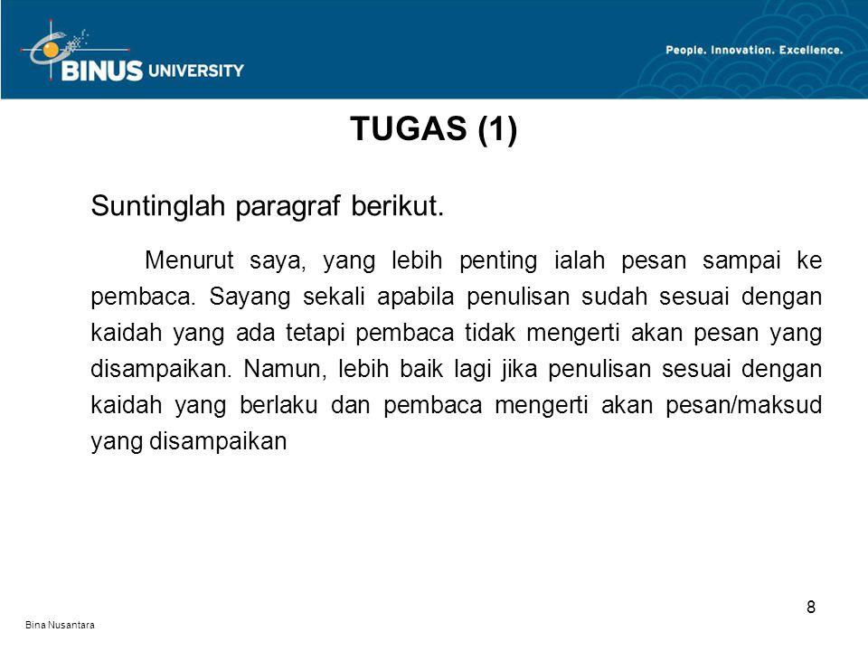 Bina Nusantara Suntinglah paragraf berikut. Menurut saya, yang lebih penting ialah pesan sampai ke pembaca. Sayang sekali apabila penulisan sudah sesu