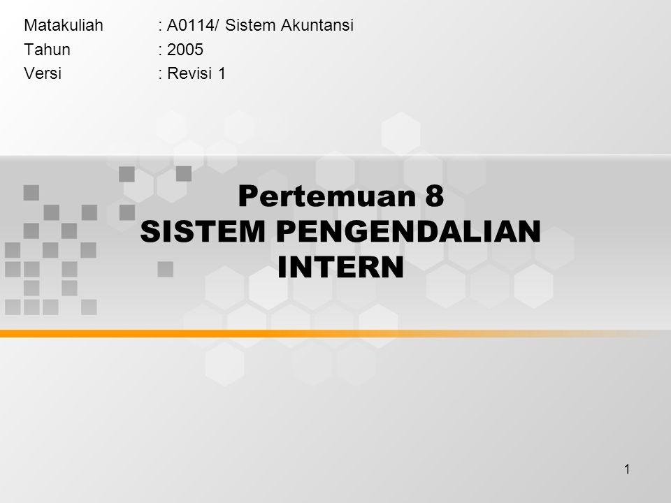 1 Pertemuan 8 SISTEM PENGENDALIAN INTERN Matakuliah: A0114/ Sistem Akuntansi Tahun: 2005 Versi: Revisi 1