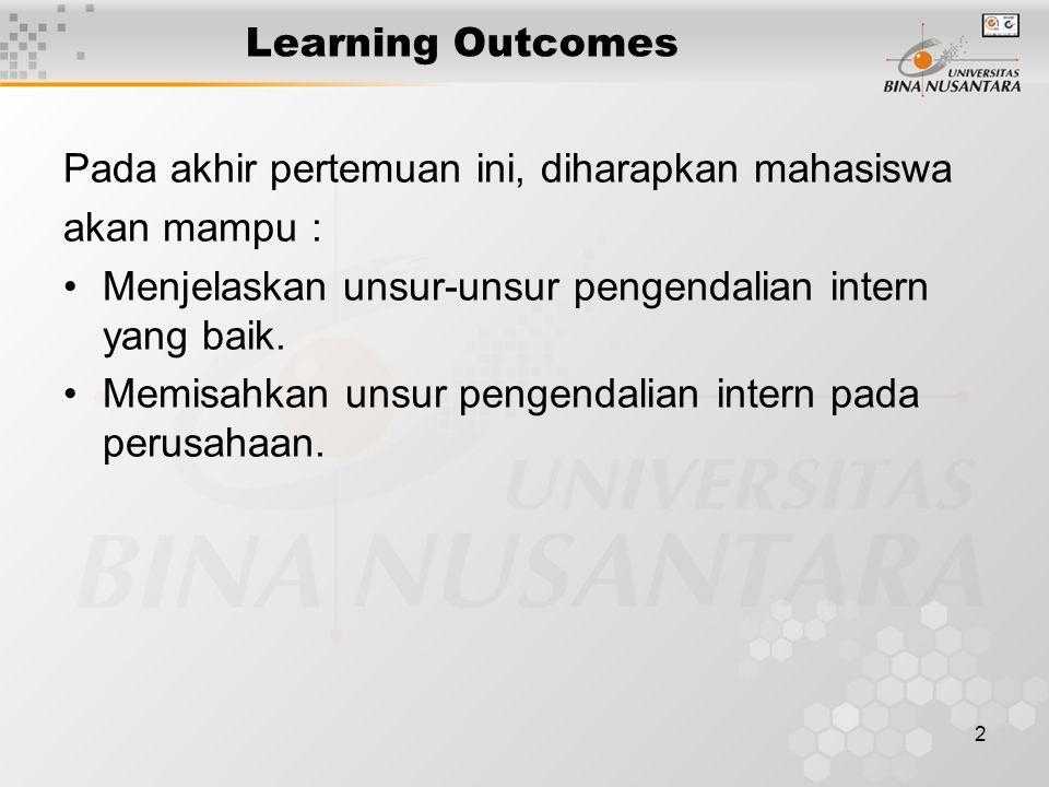 2 Learning Outcomes Pada akhir pertemuan ini, diharapkan mahasiswa akan mampu : Menjelaskan unsur-unsur pengendalian intern yang baik.