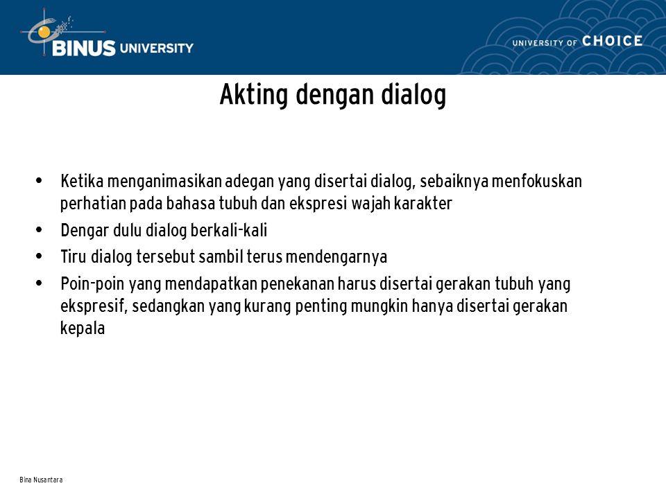 Bina Nusantara Akting dengan dialog Ketika menganimasikan adegan yang disertai dialog, sebaiknya menfokuskan perhatian pada bahasa tubuh dan ekspresi