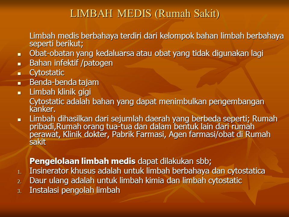 LIMBAH MEDIS (Rumah Sakit) Limbah medis berbahaya terdiri dari kelompok bahan limbah berbahaya seperti berikut; Obat-obatan yang kedaluarsa atau obat
