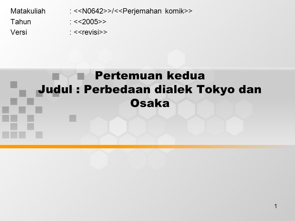 1 Pertemuan kedua Judul : Perbedaan dialek Tokyo dan Osaka Matakuliah: >/ > Tahun: > Versi: >