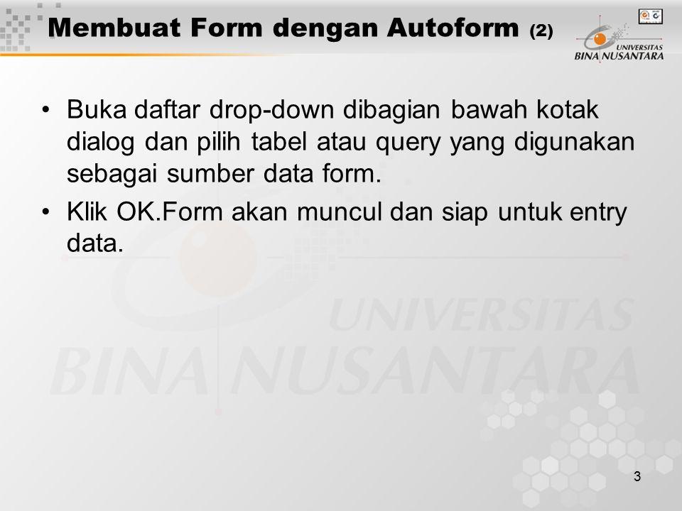 3 Membuat Form dengan Autoform (2) Buka daftar drop-down dibagian bawah kotak dialog dan pilih tabel atau query yang digunakan sebagai sumber data form.