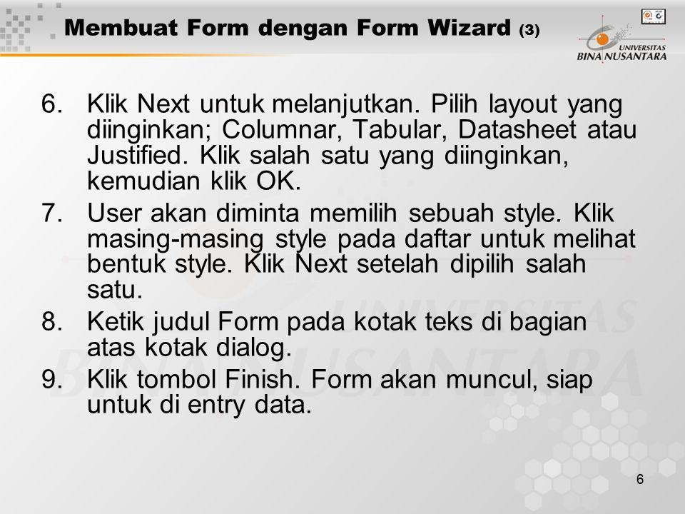 6 Membuat Form dengan Form Wizard (3) 6.Klik Next untuk melanjutkan.