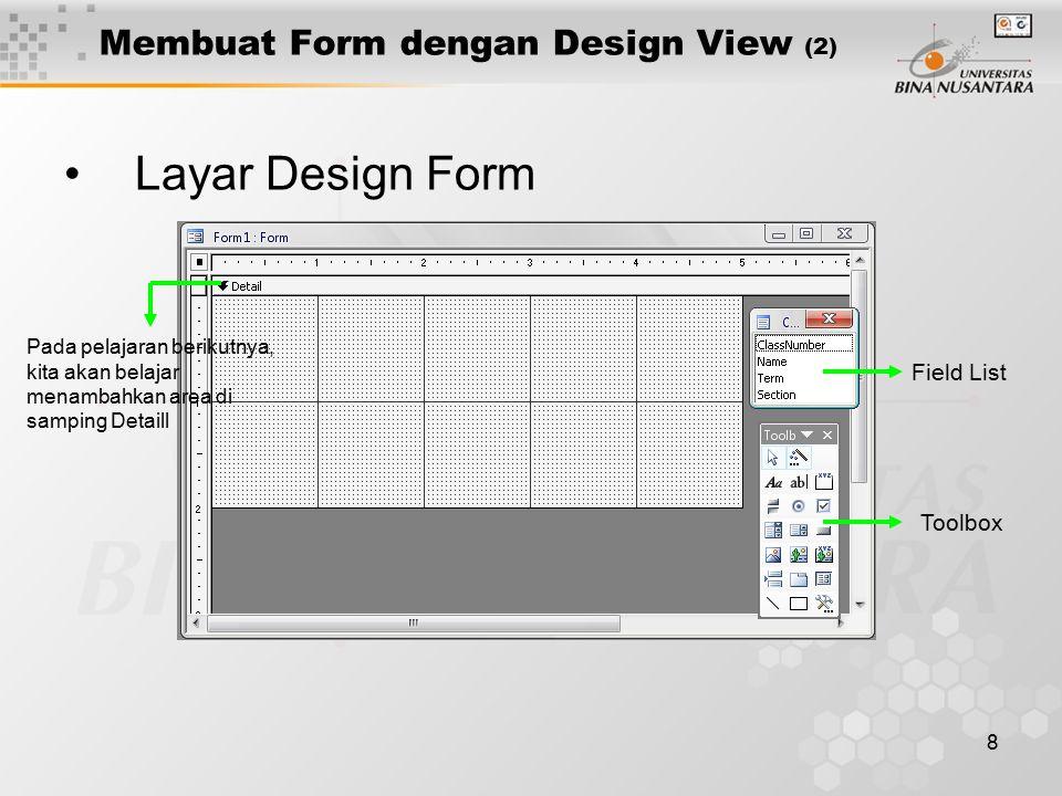 8 Membuat Form dengan Design View (2) Layar Design Form Field List Toolbox Pada pelajaran berikutnya, kita akan belajar menambahkan area di samping Detaill