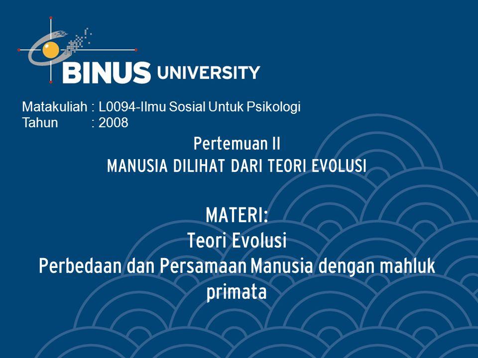 Bina Nusantara Learning Outcome Mahasiswa dapat menjelaskan sejarah manusia dilihat dari teori evolusi