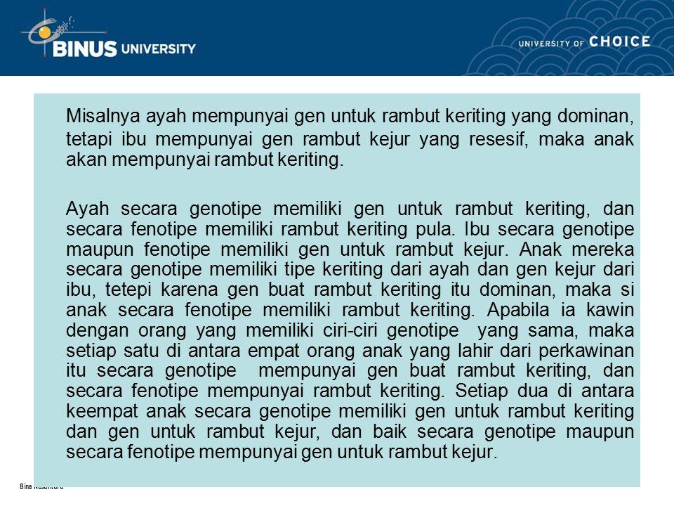 Bina Nusantara Perubahan Dalam Proses Keturunan Dari uraian di atas nampak bahwa suatu ciri yang berasal dari seorang nenek moyang tertentu tidak dapat tercampur.