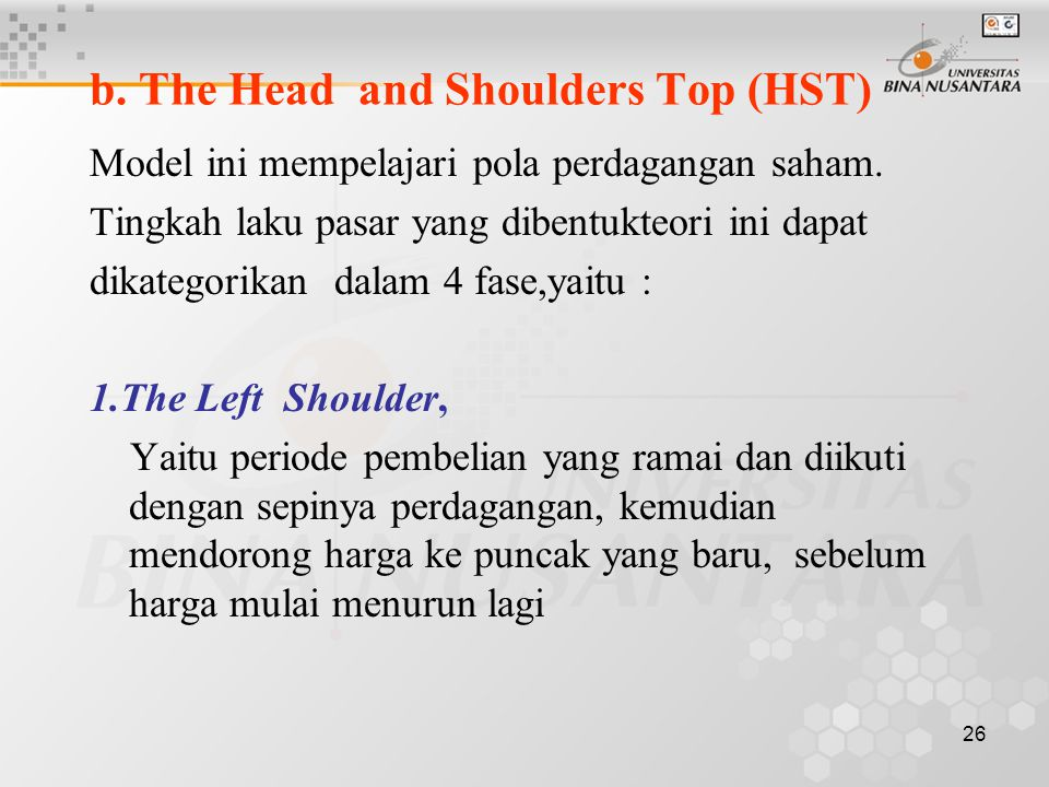 26 b.The Head and Shoulders Top (HST) Model ini mempelajari pola perdagangan saham.