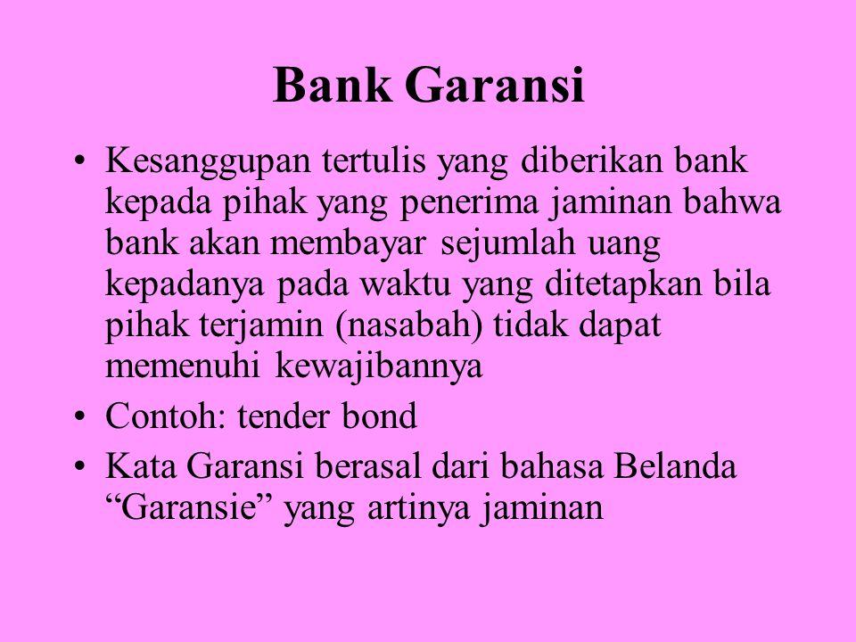 Bank Garansi Kesanggupan tertulis yang diberikan bank kepada pihak yang penerima jaminan bahwa bank akan membayar sejumlah uang kepadanya pada waktu y