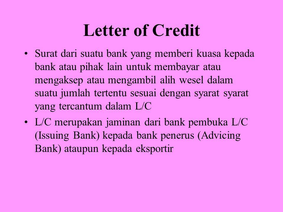Letter of Credit Surat dari suatu bank yang memberi kuasa kepada bank atau pihak lain untuk membayar atau mengaksep atau mengambil alih wesel dalam su
