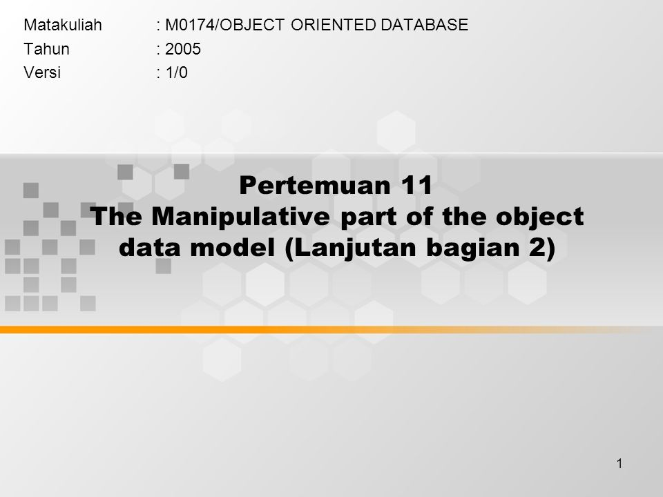 1 Pertemuan 11 The Manipulative part of the object data model (Lanjutan bagian 2) Matakuliah: M0174/OBJECT ORIENTED DATABASE Tahun: 2005 Versi: 1/0