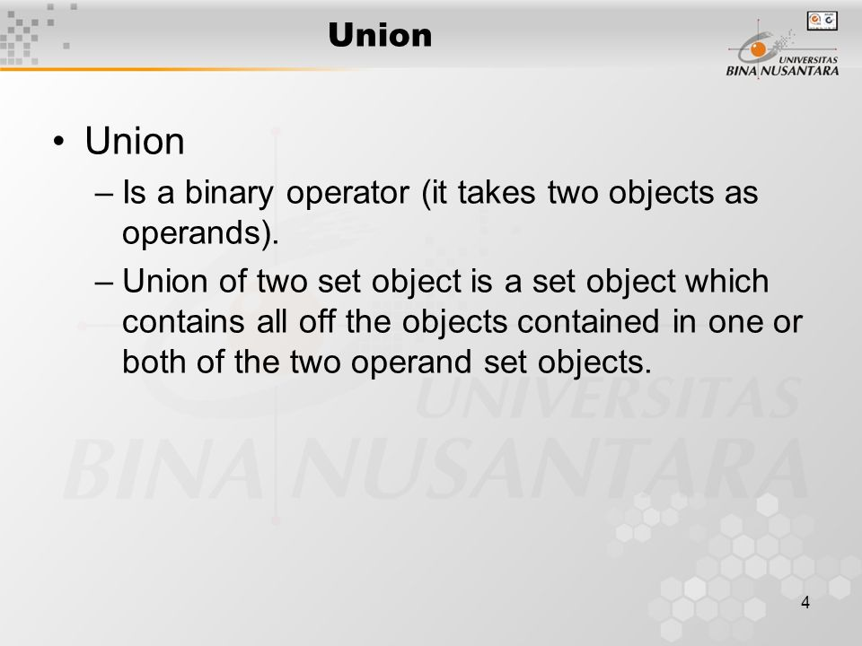 4 Union –Is a binary operator (it takes two objects as operands).