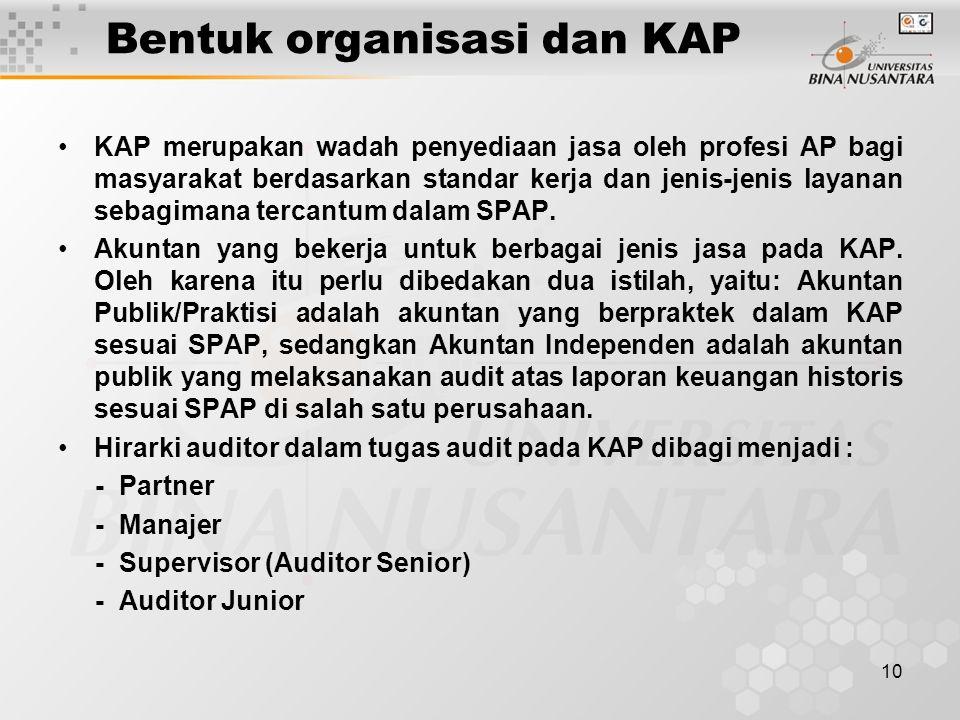 10 Bentuk organisasi dan KAP KAP merupakan wadah penyediaan jasa oleh profesi AP bagi masyarakat berdasarkan standar kerja dan jenis-jenis layanan sebagimana tercantum dalam SPAP.