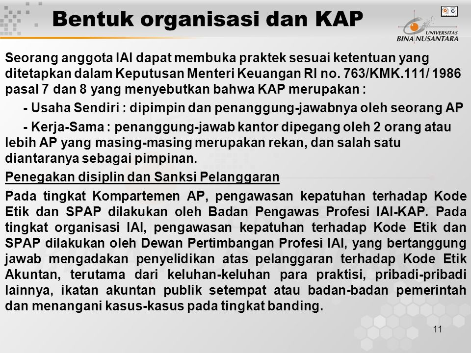 11 Bentuk organisasi dan KAP Seorang anggota IAI dapat membuka praktek sesuai ketentuan yang ditetapkan dalam Keputusan Menteri Keuangan RI no.