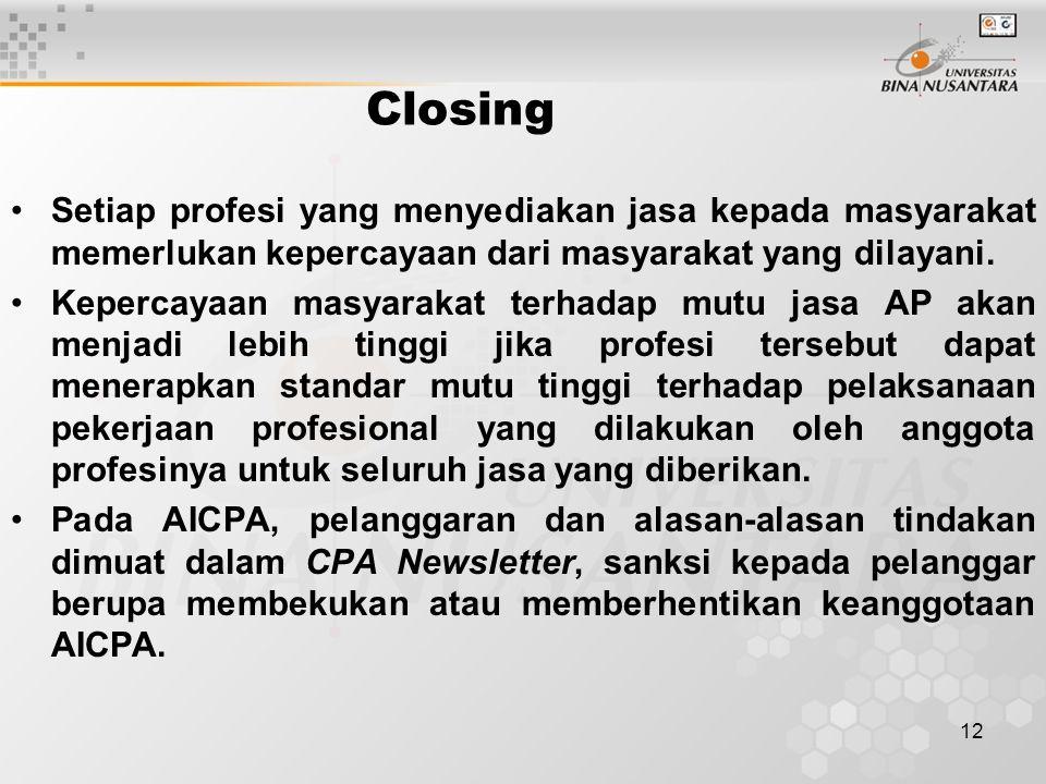 12 Closing Setiap profesi yang menyediakan jasa kepada masyarakat memerlukan kepercayaan dari masyarakat yang dilayani. Kepercayaan masyarakat terhada