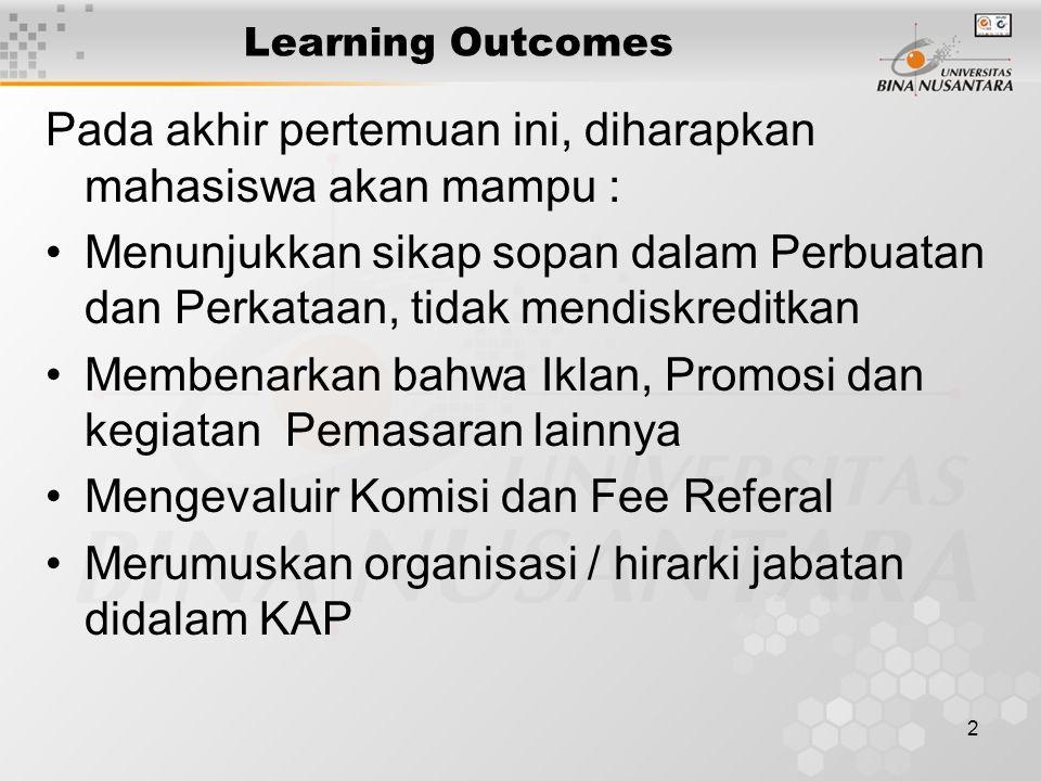 2 Learning Outcomes Pada akhir pertemuan ini, diharapkan mahasiswa akan mampu : Menunjukkan sikap sopan dalam Perbuatan dan Perkataan, tidak mendiskre