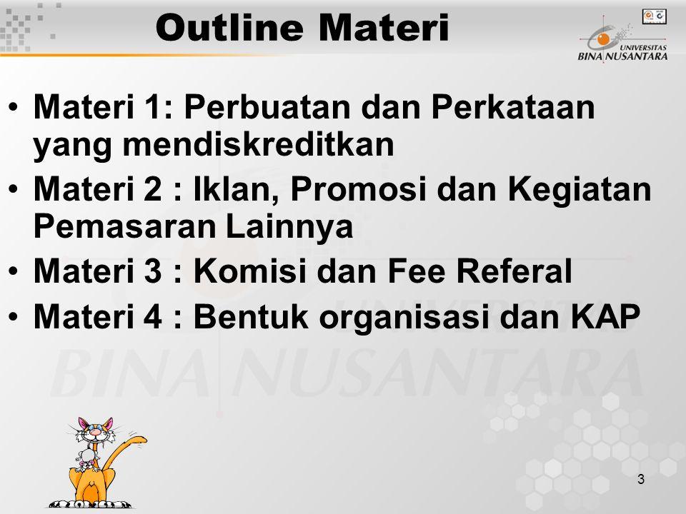 3 Outline Materi Materi 1: Perbuatan dan Perkataan yang mendiskreditkan Materi 2 : Iklan, Promosi dan Kegiatan Pemasaran Lainnya Materi 3 : Komisi dan Fee Referal Materi 4 : Bentuk organisasi dan KAP