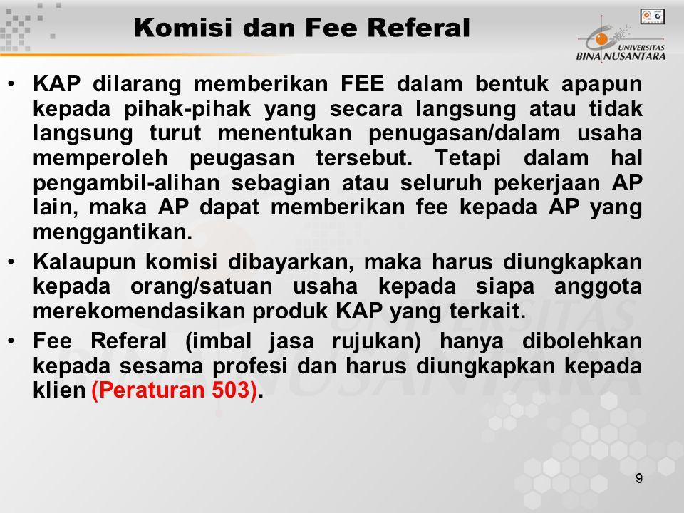 9 Komisi dan Fee Referal KAP dilarang memberikan FEE dalam bentuk apapun kepada pihak-pihak yang secara langsung atau tidak langsung turut menentukan penugasan/dalam usaha memperoleh peugasan tersebut.