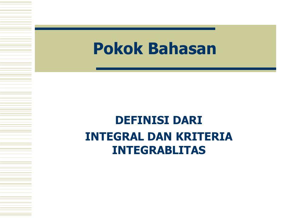 Sasaran Pengkajian tentang Definisi dari Integral dan Kriteria Integrabilitas.