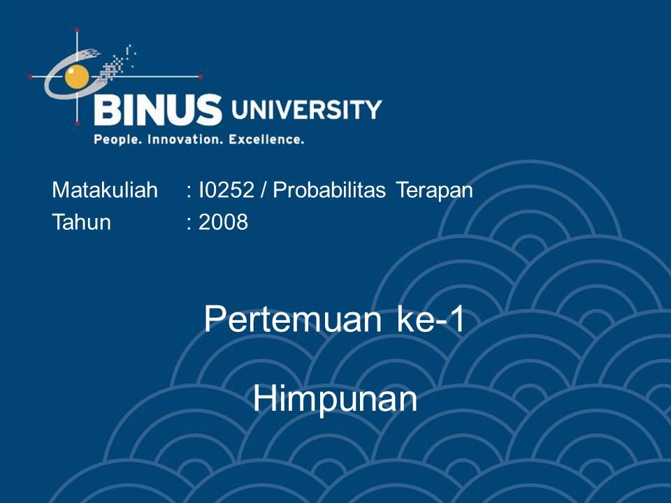 Pertemuan ke-1 Matakuliah: I0252 / Probabilitas Terapan Tahun: 2008 Himpunan