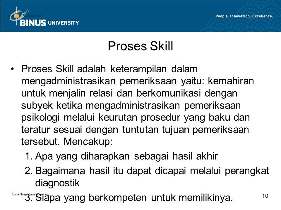 Bina Nusantara University 10 Proses Skill Proses Skill adalah keterampilan dalam mengadministrasikan pemeriksaan yaitu: kemahiran untuk menjalin relas