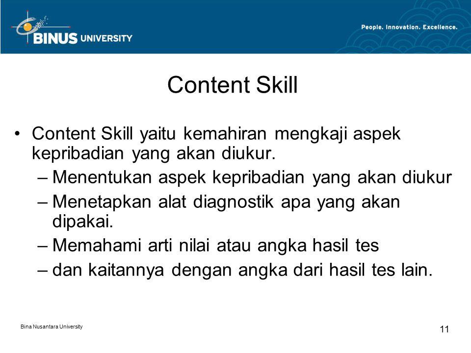 Bina Nusantara University 11 Content Skill Content Skill yaitu kemahiran mengkaji aspek kepribadian yang akan diukur. –Menentukan aspek kepribadian ya