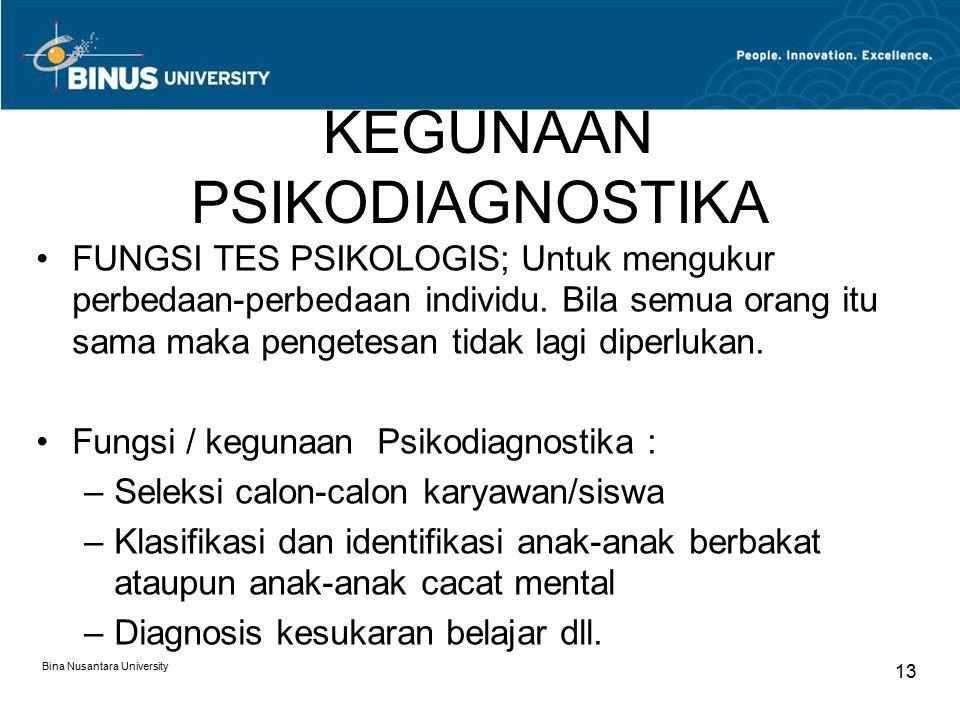 Bina Nusantara University 13 KEGUNAAN PSIKODIAGNOSTIKA FUNGSI TES PSIKOLOGIS; Untuk mengukur perbedaan-perbedaan individu. Bila semua orang itu sama m