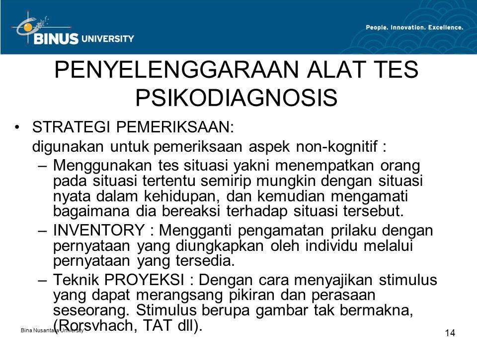 Bina Nusantara University 14 PENYELENGGARAAN ALAT TES PSIKODIAGNOSIS STRATEGI PEMERIKSAAN: digunakan untuk pemeriksaan aspek non-kognitif : –Menggunak
