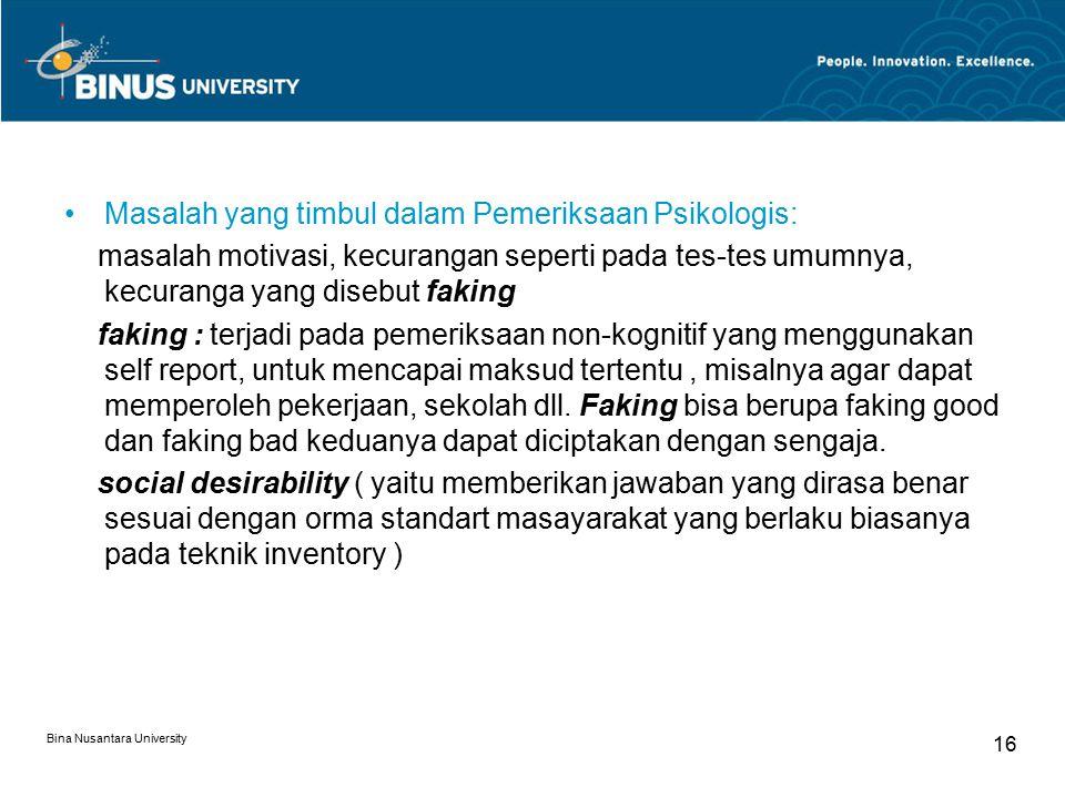 Bina Nusantara University 16 Masalah yang timbul dalam Pemeriksaan Psikologis: masalah motivasi, kecurangan seperti pada tes-tes umumnya, kecuranga ya