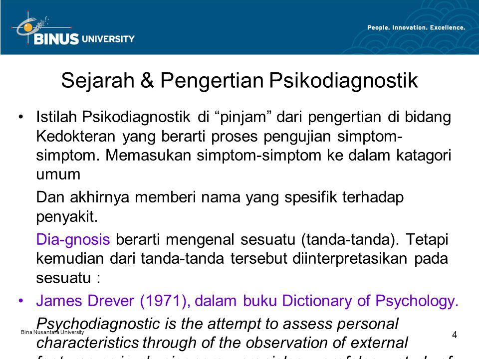 Bina Nusantara University 5 Psikodiagnostik adalah suatu upaya untuk menilai karakteristik individu melalui suatu observasi tanda- tanda luar, dalam hal ini baik dari bentuk tubuh, maupun cara-cara bertingkah laku.