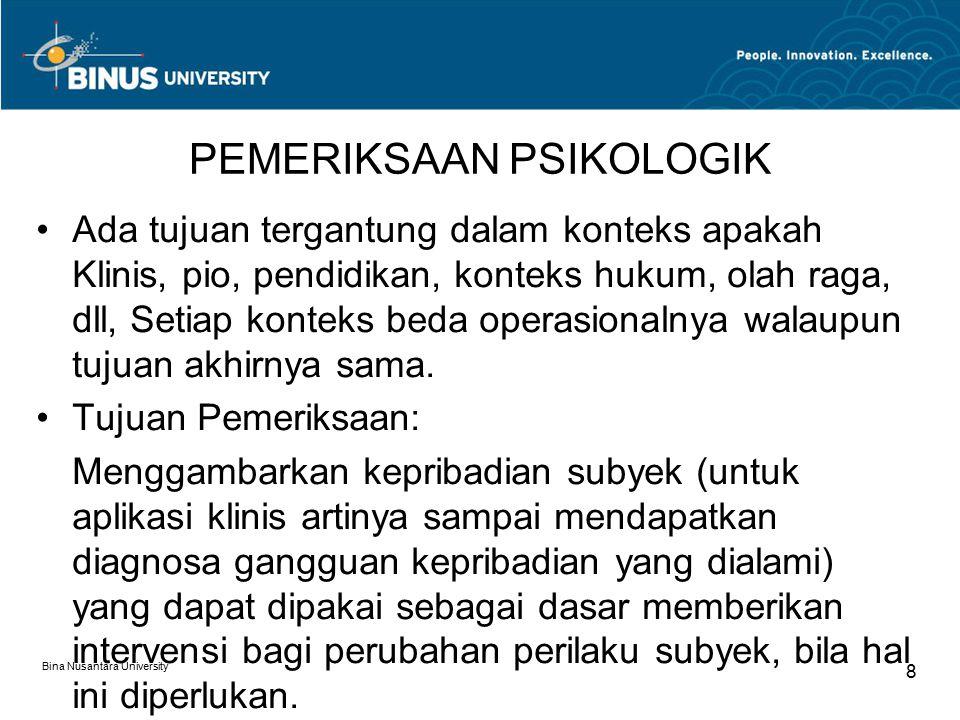 Bina Nusantara University 8 PEMERIKSAAN PSIKOLOGIK Ada tujuan tergantung dalam konteks apakah Klinis, pio, pendidikan, konteks hukum, olah raga, dll,