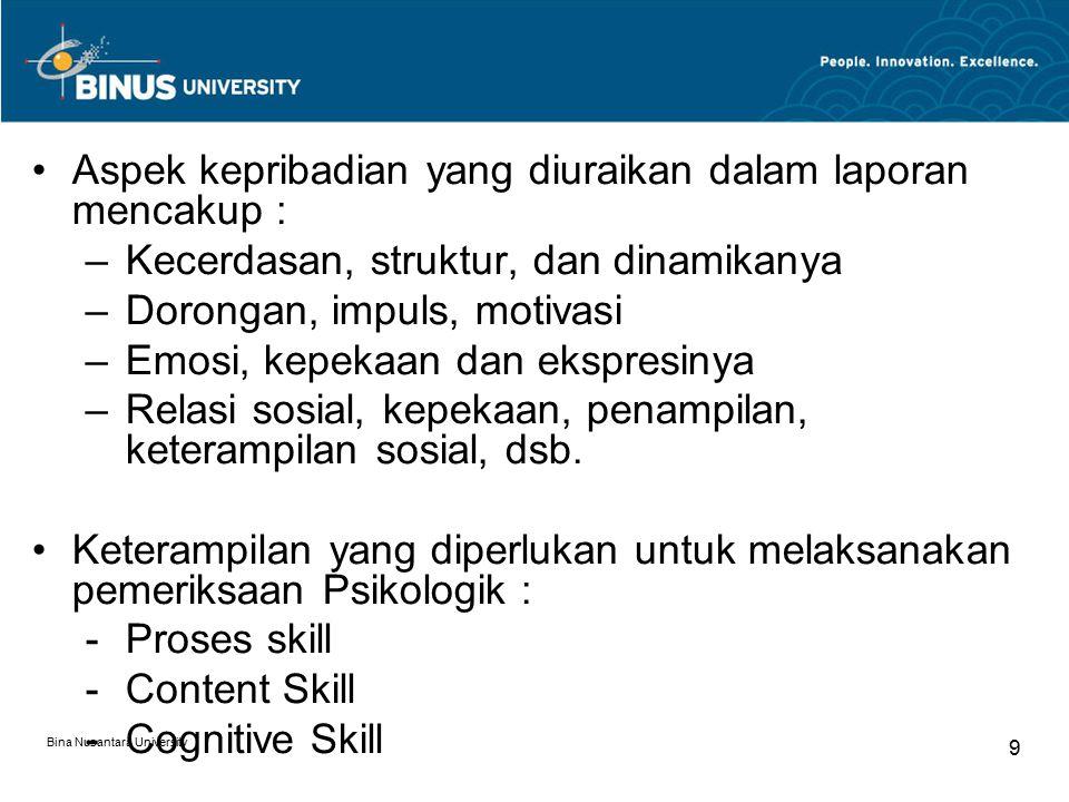 Bina Nusantara University 10 Proses Skill Proses Skill adalah keterampilan dalam mengadministrasikan pemeriksaan yaitu: kemahiran untuk menjalin relasi dan berkomunikasi dengan subyek ketika mengadministrasikan pemeriksaan psikologi melalui keurutan prosedur yang baku dan teratur sesuai dengan tuntutan tujuan pemeriksaan tersebut.