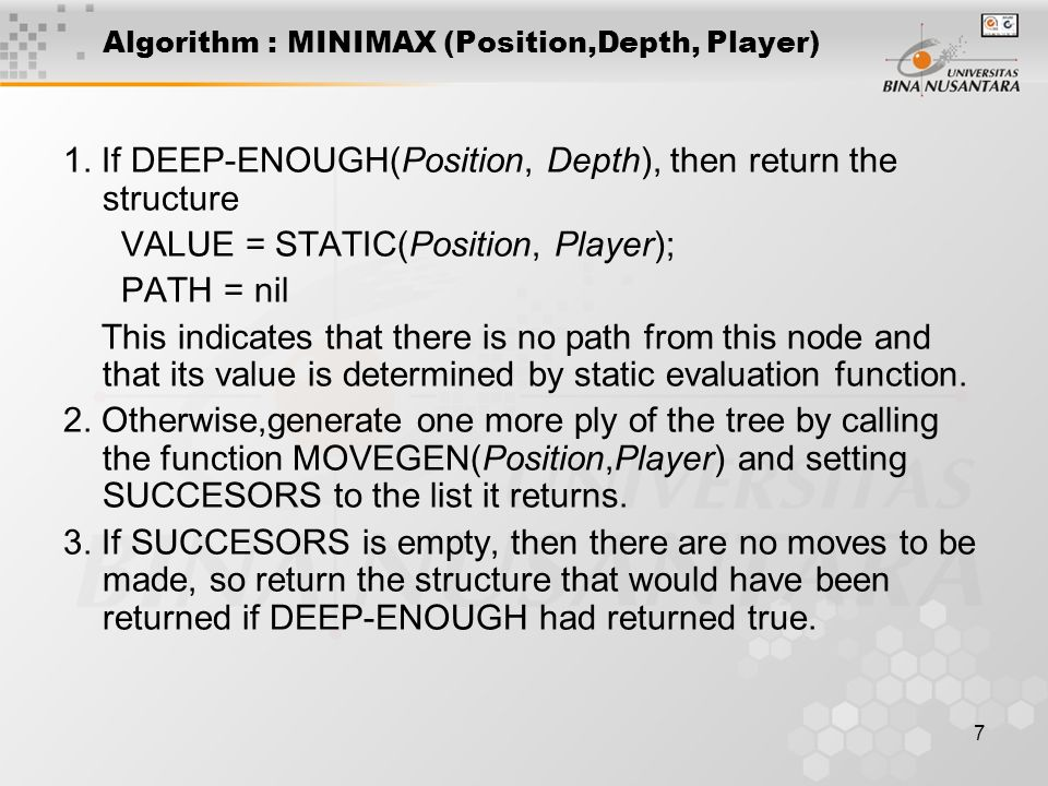 7 Algorithm : MINIMAX (Position,Depth, Player) 1.
