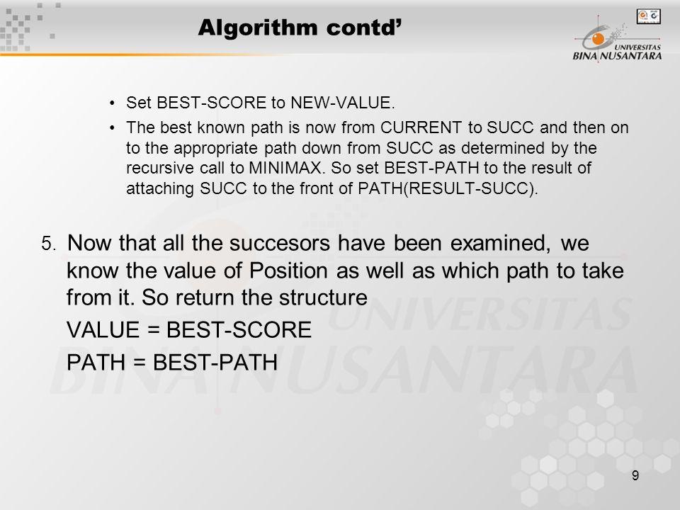 9 Algorithm contd' Set BEST-SCORE to NEW-VALUE.
