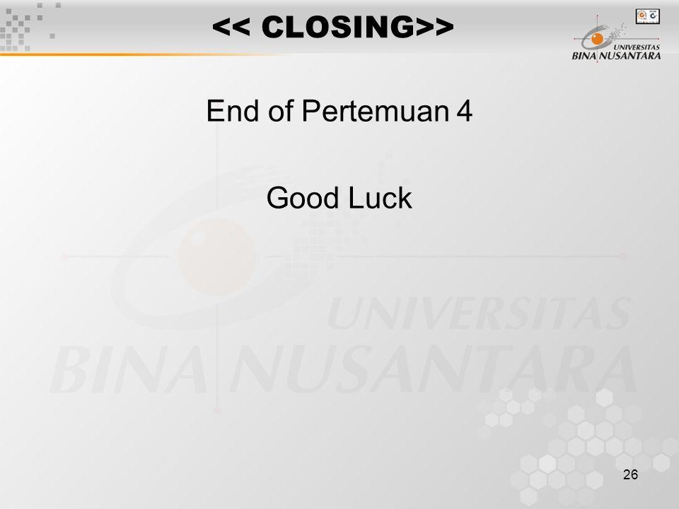 26 > End of Pertemuan 4 Good Luck