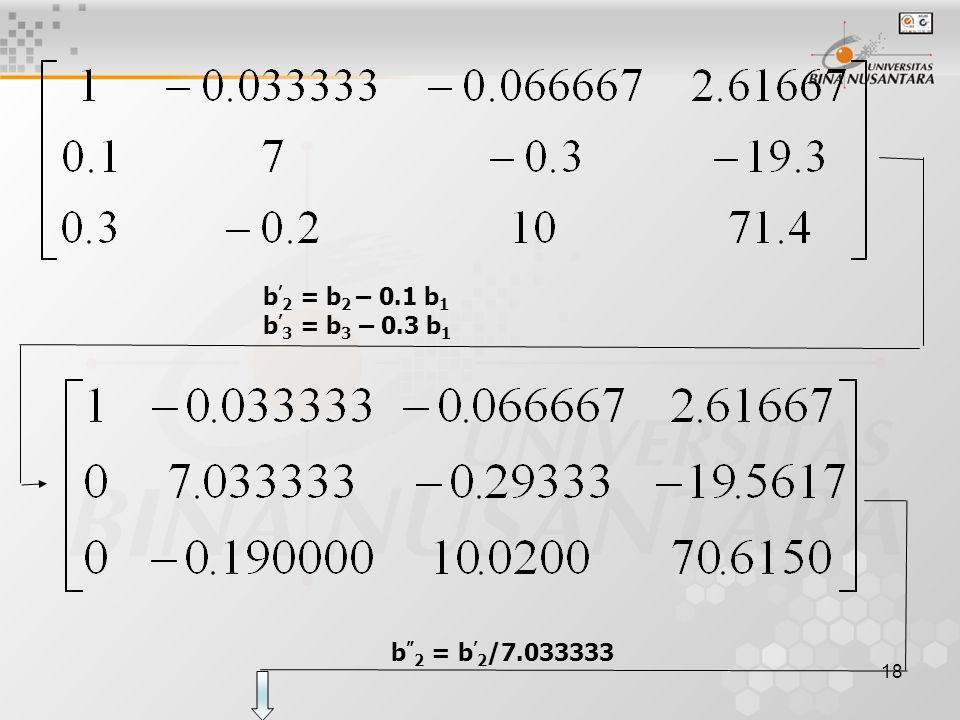 """18 b ' 2 = b 2 – 0.1 b 1 b ' 3 = b 3 – 0.3 b 1 b """" 2 = b ' 2 /7.033333"""