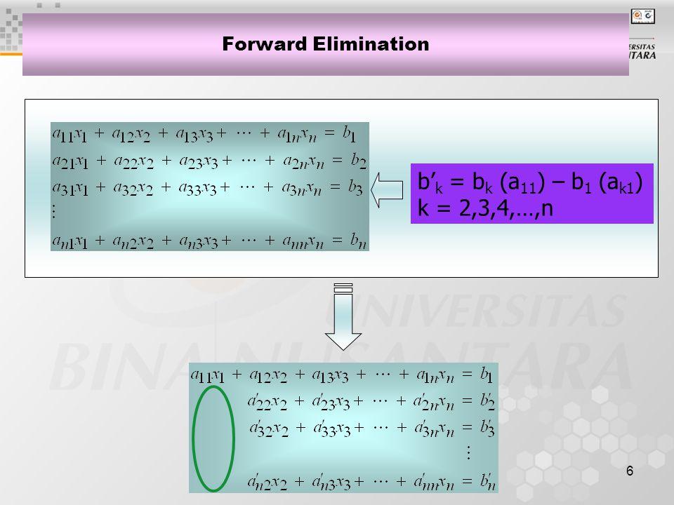 7 Forward Elimination b' k = b k (a ' 22 ) – b 2 (a k2 ) k = 3,4,…,n