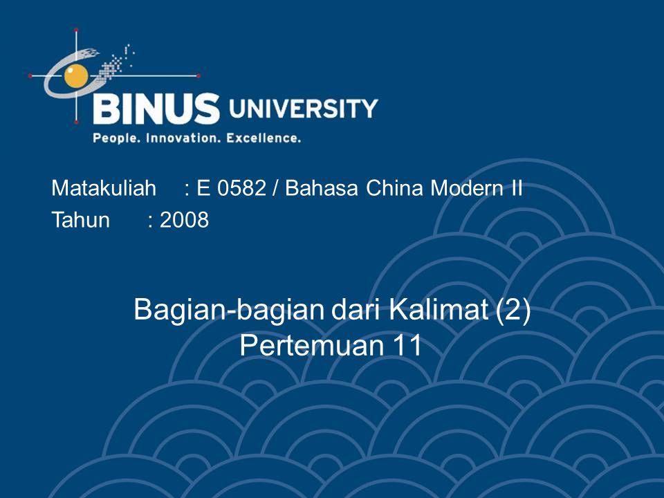 Bagian-bagian dari Kalimat (2) Pertemuan 11 Matakuliah: E 0582 / Bahasa China Modern II Tahun: 2008