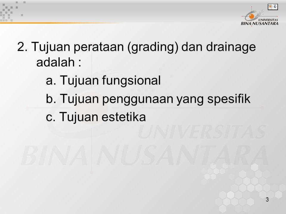 3 2. Tujuan perataan (grading) dan drainage adalah : a.