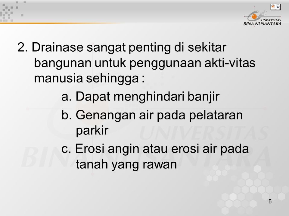 5 2. Drainase sangat penting di sekitar bangunan untuk penggunaan akti-vitas manusia sehingga : a.