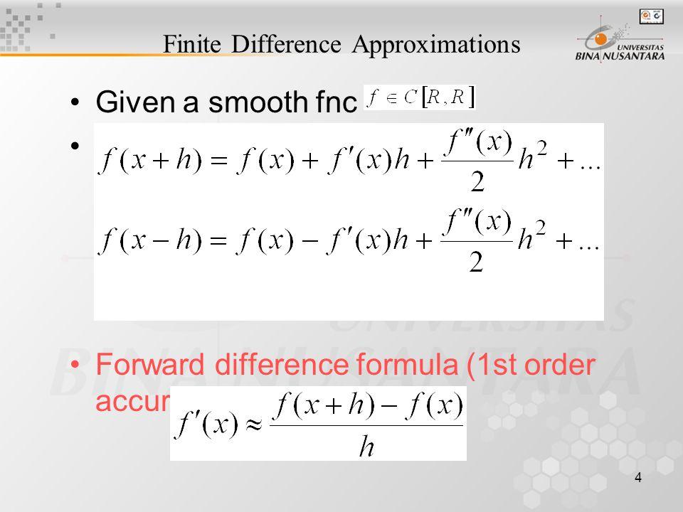 5 Backward difference formula (2nd formula, 1st order accurate!) Centered difference formula (1-2, 2nd order accurate!) Centered 2nd order