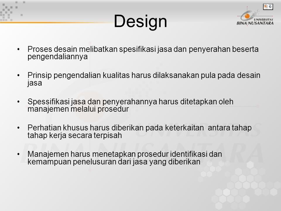 Design Proses desain melibatkan spesifikasi jasa dan penyerahan beserta pengendaliannya Prinsip pengendalian kualitas harus dilaksanakan pula pada des