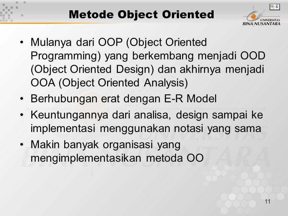 11 Metode Object Oriented Mulanya dari OOP (Object Oriented Programming) yang berkembang menjadi OOD (Object Oriented Design) dan akhirnya menjadi OOA