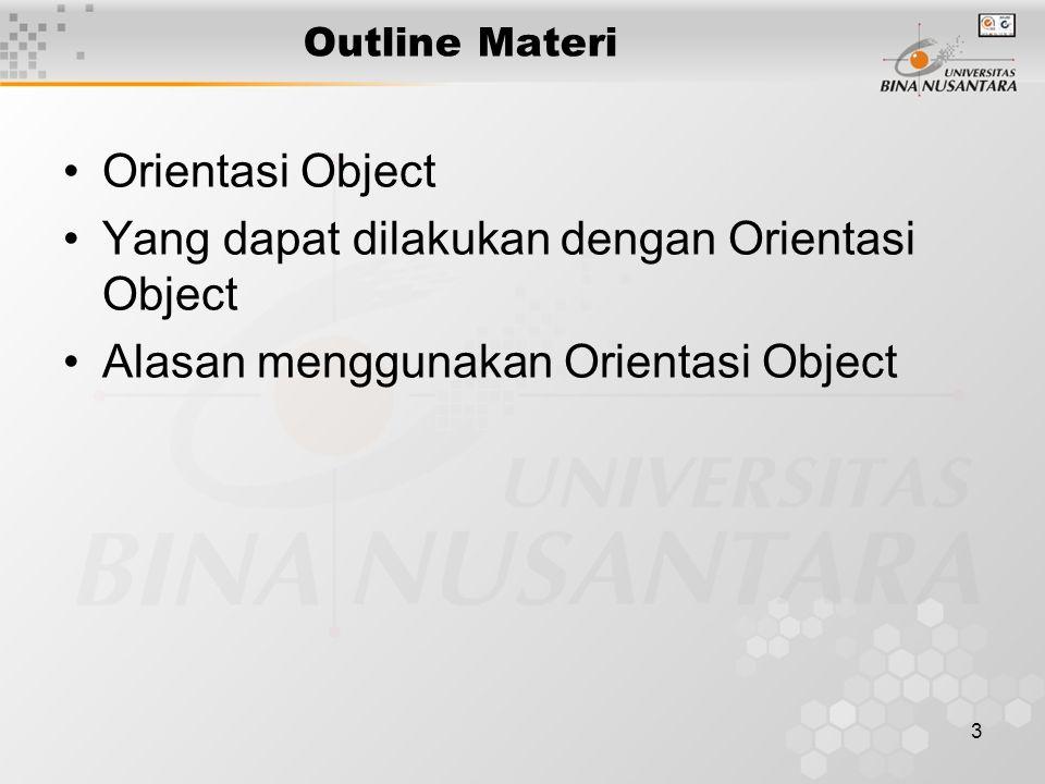 3 Outline Materi Orientasi Object Yang dapat dilakukan dengan Orientasi Object Alasan menggunakan Orientasi Object