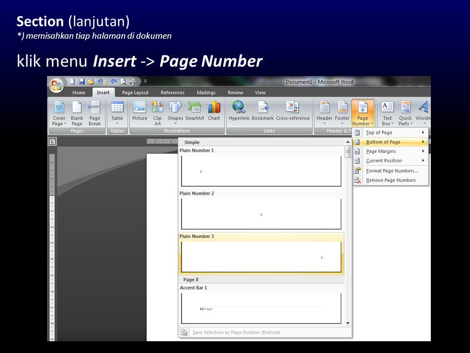 Section (lanjutan) *) memisahkan tiap halaman di dokumen klik menu Insert -> Page Number