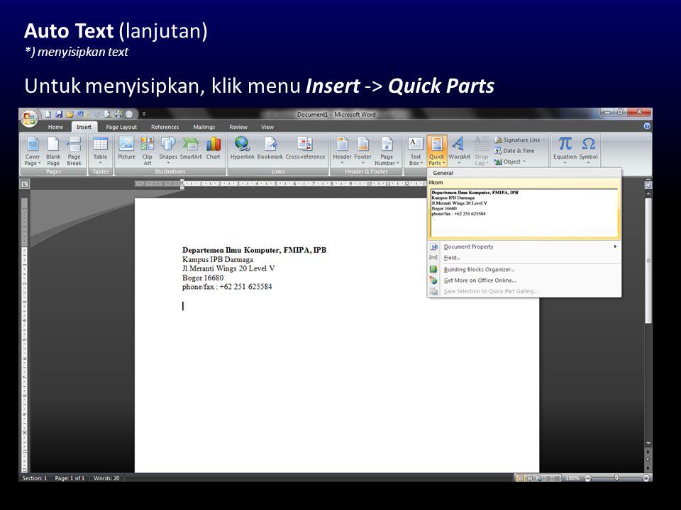 Auto Text (lanjutan) *) menyisipkan text Untuk menyisipkan, klik menu Insert -> Quick Parts