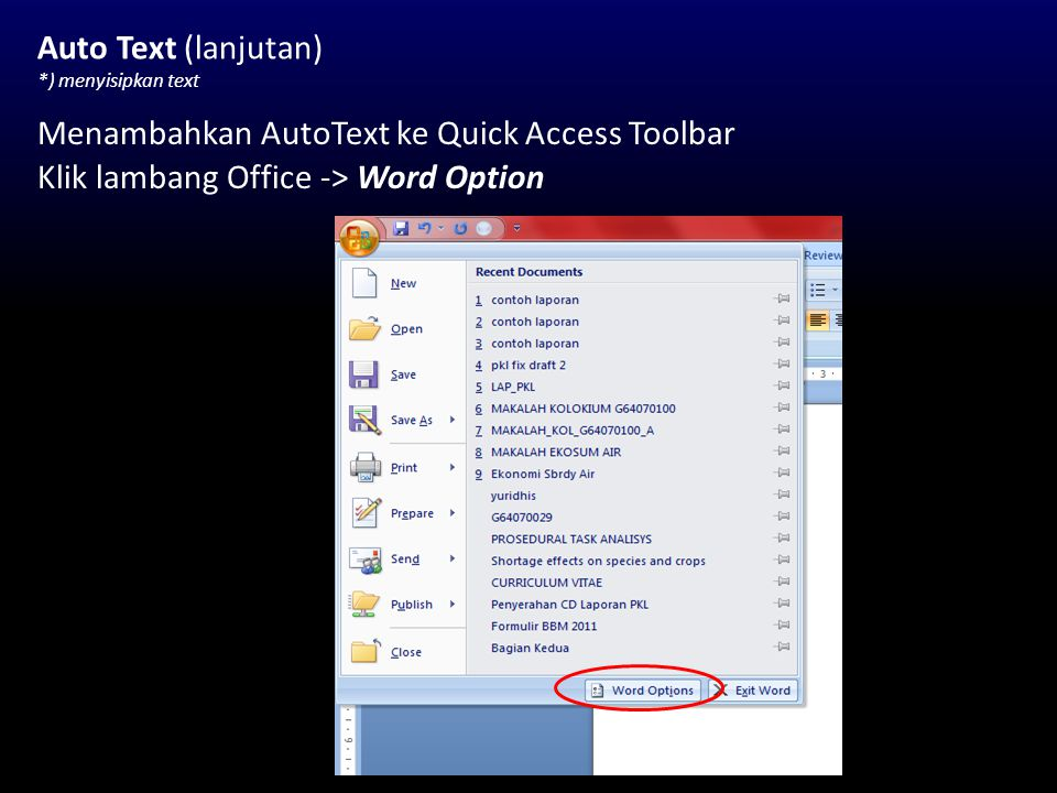 Auto Text (lanjutan) *) menyisipkan text Menambahkan AutoText ke Quick Access Toolbar Klik lambang Office -> Word Option