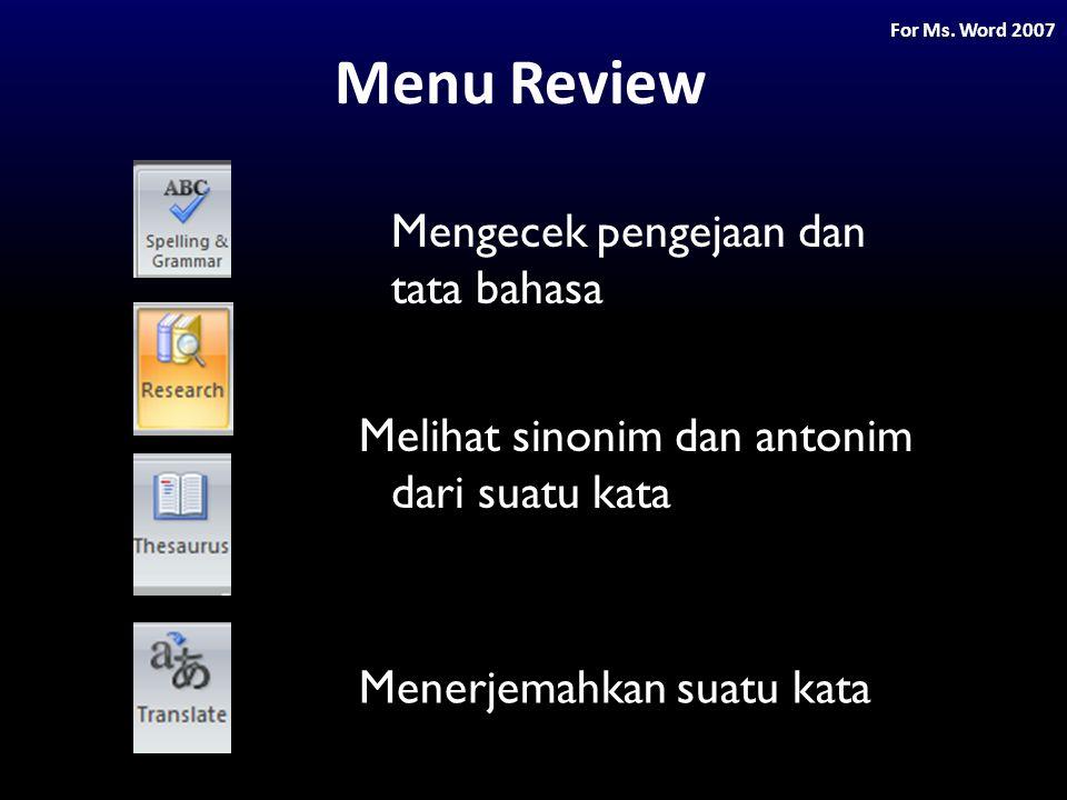 Menu Review Mengecek pengejaan dan tata bahasa Melihat sinonim dan antonim dari suatu kata Menerjemahkan suatu kata For Ms. Word 2007